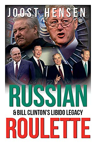 Russian Roulette, Bill Clinton's Libido Legacy…: A Reckless President and His Reckless Russia Foreign Policy Turn…