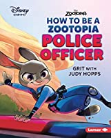 How to Be a Zootopia Police Officer: Grit With Judy Hopps (Disney Great Character Guides)