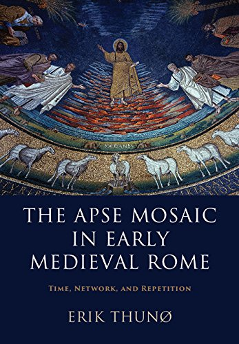 The Apse Mosaic in Early Medieval Rome: Time, Network, and Repetition (English Edition)