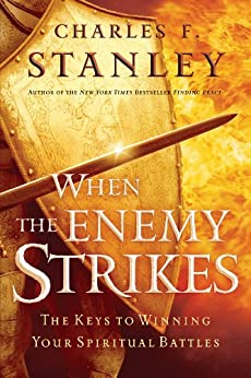 When the Enemy Strikes: The Keys to Winning Your Spiritual Battles by [Charles F. Stanley ]