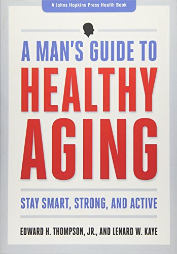 Compare Textbook Prices for A Man's Guide to Healthy Aging: Stay Smart, Strong, and Active A Johns Hopkins Press Health Book Illustrated Edition ISBN 9781421410562 by Thompson Jr., Edward H.,Kaye, Lenard W.