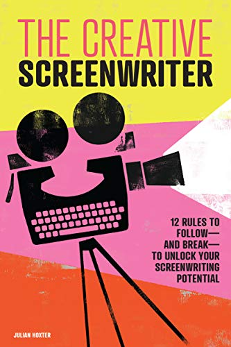 The Creative Screenwriter: 12 Rules to Follow―and Break―to Unlock Your Screenwriting Potential