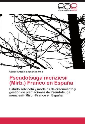 Pseudotsuga menziesii (Mirb.) Franco en España: Estado selvícola y modelos de crecimiento y gestión de plantaciones de Pseudotsuga menziesii (Mirb.) Franco en España