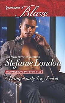 A Dangerously Sexy Secret (The Dangerous Bachelors Club Book 3) by [Stefanie London]