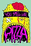Dotted Line Notebook: You Smell Like Pizza | Tattoo Artist Notebook | 120 Pages 6x9 in | Pretty Note...