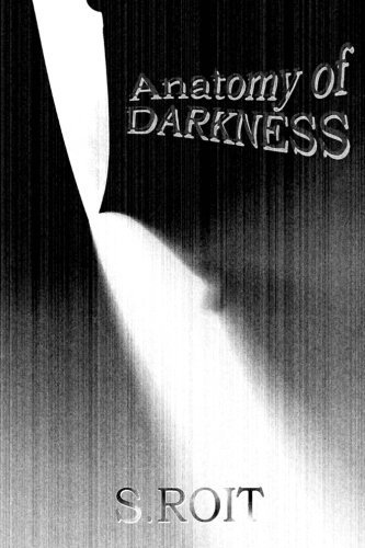 Anatomy of Darkness by S. Roit (2013-07-20)