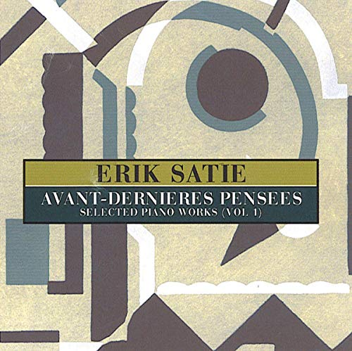 Erik Satie - Selected Piano Works Vol 1