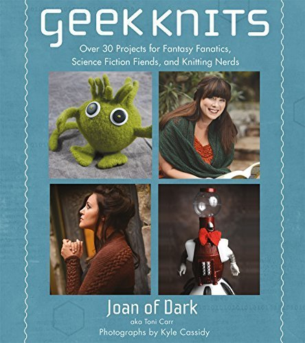 Geek Knits: Over 30 Projects for Fantasy Fanatics, Science Fiction Fiends, and Knitting Nerds (Knit & Crochet)