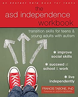 The ASD Independence Workbook: Transition Skills for Teens and Young Adults with Autism by [Francis Tabone, Judith Newman]