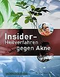 Insider-Heilverfahren gegen Akne: Reine Haut durch Beseitigung der Ursachen. Ein Buch jenseits von Kosmetik