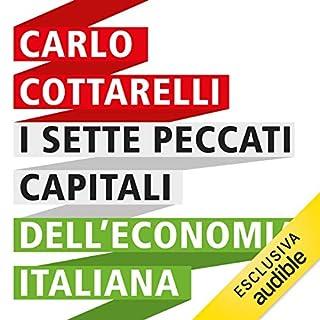I sette peccati capitali dell'economia italiana                   Di:                                                                                                                                 Carlo Cottarelli                               Letto da:                                                                                                                                 Alberto Lori                      Durata:  6 ore e 12 min     135 recensioni     Totali 4,7