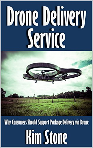 Drone Delivery Service: Why Consumers Should Support Package Delivery via Drone [Article] (English Edition)