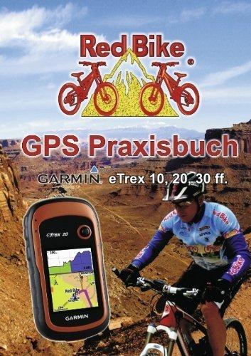 GPS Praxisbuch Garmin eTrex 10, 20, 30 ff.: praxis- und modellbezogen, für einen schnellen Einstieg von RedBike® Neubeuern (Herausgeber) (1. Februar 2012) Broschiert