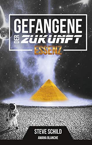 Gefangene der Zukunft: Essenz (Gefangene der Zukunft: Essenz, Limited Edition 1) (German Edition)