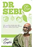DR. SEBI: The Essential Guide with 150+ Alkaline Plant-Based Diet Recipes To Treat Mucus, Cure, Beat...