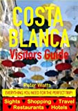 Costa Blanca, Spain Visitors Guide - Sightseeing, Hotel, Restaurant, Travel & Shopping Highlights (including Alicante & Benidorm) (English Edition)