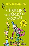 Charlie Y La Fábrica de Chocolate / Charlie and the Chocolate Factory = Charlie and the Chocolate Factory (Roald Dalh Collection)