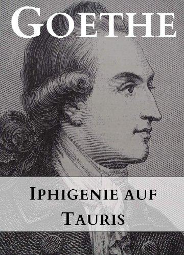 Goethe: Iphigenie auf Tauris (1787): Goethes klassische Werke - 2