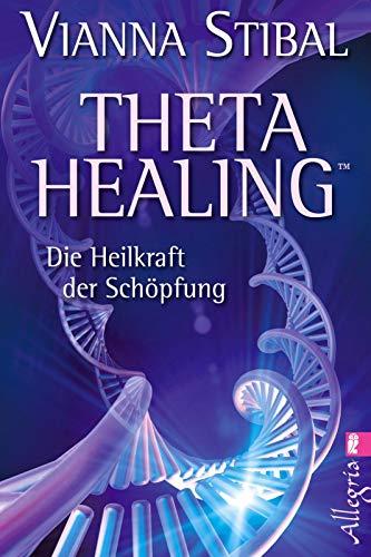 Theta Healing: Die Heilkraft der Schöpfung