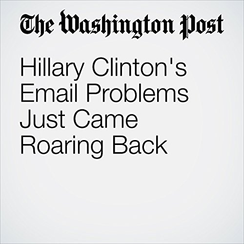 Hillary Clinton's Email Problems Just Came Roaring Back audiobook cover art