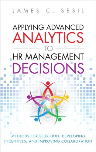 Applying Advanced Analytics to HR Management Decisions: Methods for Selection, Developing Incentives, and Improving Collaboration (FT Press Analytics) (English Edition)