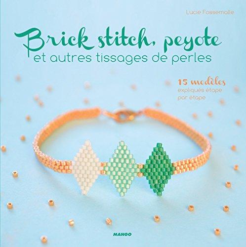 Brick stitch, peyote et autres tissages de perles (Art et techniques)