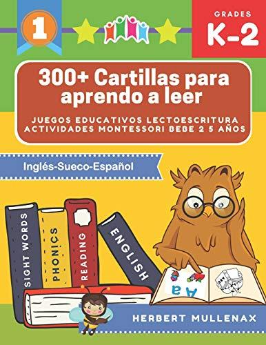 300+ Cartillas para aprendo a leer - Juegos educativos lectoescritura actividades montessori bebe 2 5 años: Lecturas CORTAS y RÁPIDAS para niños de ... Recursos educativos en Inglés-Sueco-Español
