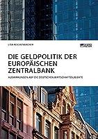 Die Geldpolitik der Europaeischen Zentralbank. Auswirkungen auf die deutschen Wirtschaftssubjekte