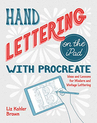 Hand Lettering on the iPad with Procreate: Ideas and Lessons for Modern...