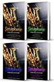 Saxophone for Beginners: 4 in 1- Beginner's Guide+ Tips and Tricks+ Simple and Effective Techniques of playing a Saxophone+ Advanced Guide of Top Notch Music and Songs to be Played Using a Saxophone
