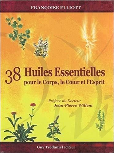 38 huiles essentielles - Pour le Corps, le Coeur et...