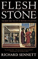 Flesh and Stone: The Body and the City in Western Civilization by Richard Sennett(1996-03-17)
