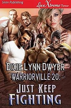 Warriorville 20: Just Keep Fighting [Warriorville 20] (Siren Publishing LoveXtreme Forever) by [Dixie Lynn Dwyer]