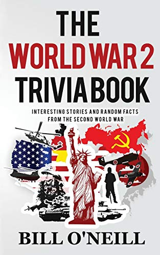 Compare Textbook Prices for The World War 2 Trivia Book: Interesting Stories and Random Facts from the Second World War Trivia War Books  ISBN 9781648450129 by O'Neill, Bill,Walker, Dwayne