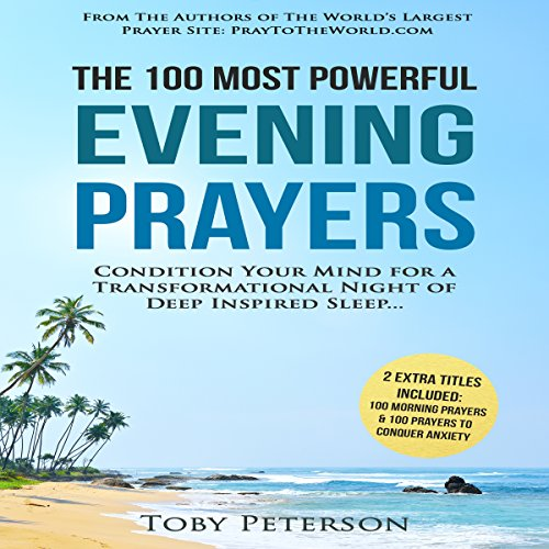 The 100 Most Powerful Evening Prayers     Condition Your Mind for a Transformational Night of Deep Inspired Sleep              By:                                                                                                                                 Toby Peterson                               Narrated by:                                                                                                                                 Denese Steele,                                                                                        John Gabriel                      Length: 47 mins     2 ratings     Overall 4.5