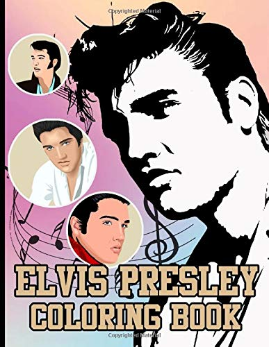 Elvis Presley Coloring Book: Confidence And Relaxation Elvis Presley Coloring Books For Adults, Boys, Girls - Unofficial