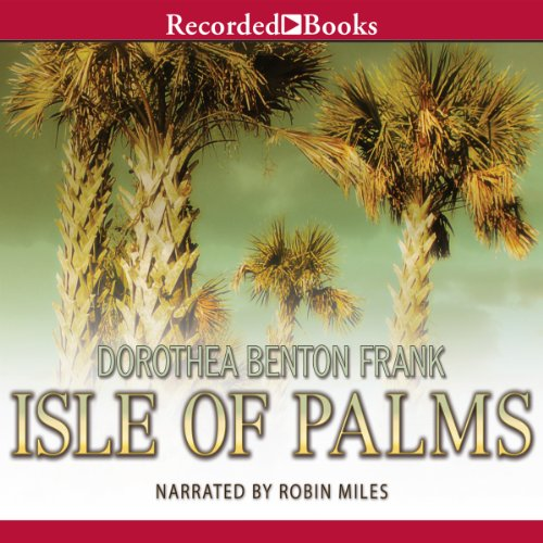 Isle of Palms     A Lowcountry Tale, Book 3              By:                                                                                                                                 Dorothea Benton Frank                               Narrated by:                                                                                                                                 Robin Miles                      Length: 18 hrs and 8 mins     363 ratings     Overall 4.5