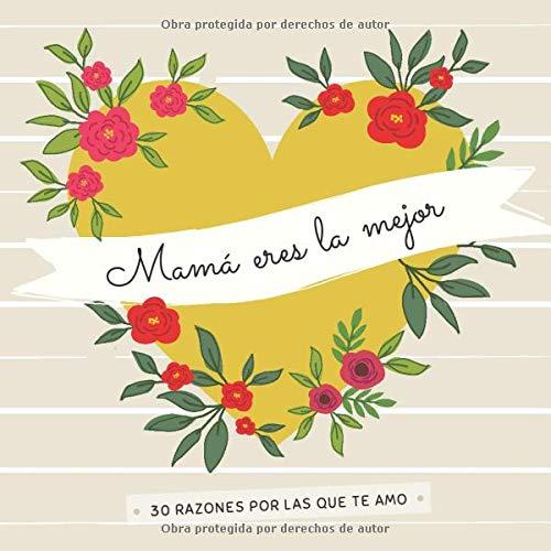 Mamá Eres La Mejor: 30 Razones Por Las Que Te Amo | Libro Personalizado Para Mamá Para Rellenar | Regalo Para Mamá Para el Día de la Madre, Cumpleaños o Navidad