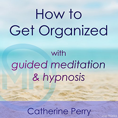 How to Get Organized with Guided Meditation and Hypnosis audiobook cover art