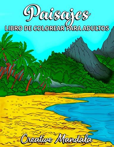 Paisajes - Libro de Colorear para Adultos: Playas Tropicales, Hermosas Ciudades, Montañas, Paisajes Rurales y mucho más. Libros para Colorear Antiestrés.