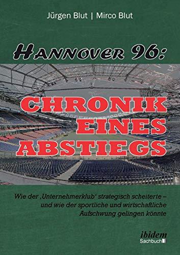 Hannover 96: Chronik eines Abstiegs: Wie der \'Unternehmerklub\' strategisch scheiterte - und wie der sportliche und wirtschaftliche Aufschwung gelingen könnte