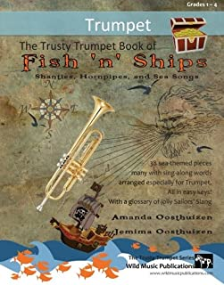 The Trusty Trumpet Book of Fish 'n' Ships: Shanties, Hornpipes, and Sea Songs. 38 fun sea-themed pieces arranged especially for Trumpet players of grade 1-4 standard. All in easy keys.