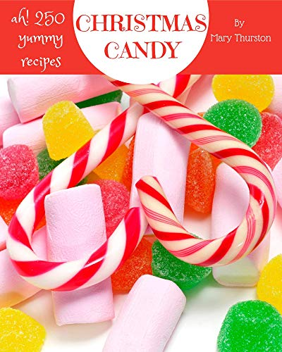 Ah! 250 Yummy Christmas Candy Recipes: A Yummy Christmas Candy Cookbook for All Generation (English Edition)