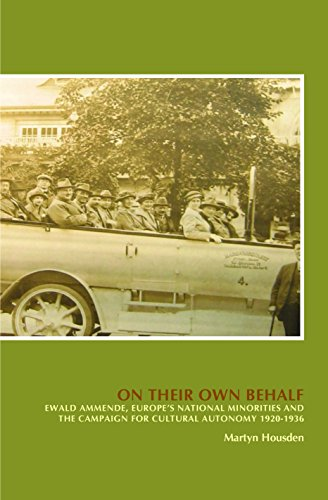 On Their Own Behalf: Ewald Ammende, Europe's National Minorities and the Campaign for Cultural Autonomy 1920-1936