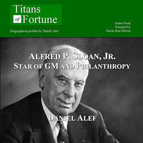 Alfred P. Sloan Jr.     Star of GM and Philanthropy              By:                                                                                                                                 Daniel Alef                               Narrated by:                                                                                                                                 Baron Ron Herron                      Length: 9 mins     10 ratings     Overall 3.9