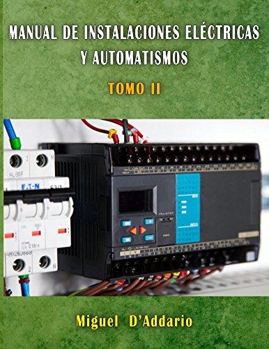 Manual de Instalaciones eléctricas y automatismos: TOMO II (Electricidad industrial nº 2)