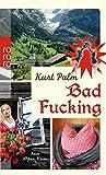 Bad Fucking: Kein Alpen-Krimi - Kurt Palm