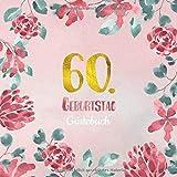 60. Geburtstag Gästebuch: Gästebuch zum 60. Geburtstag als schöne Geschenkidee im Format: ca. 21 x 21 cm, mit 100 Seiten für Glückwünsche, Grüße, ... Cover: rosa Blumenrand aquarell