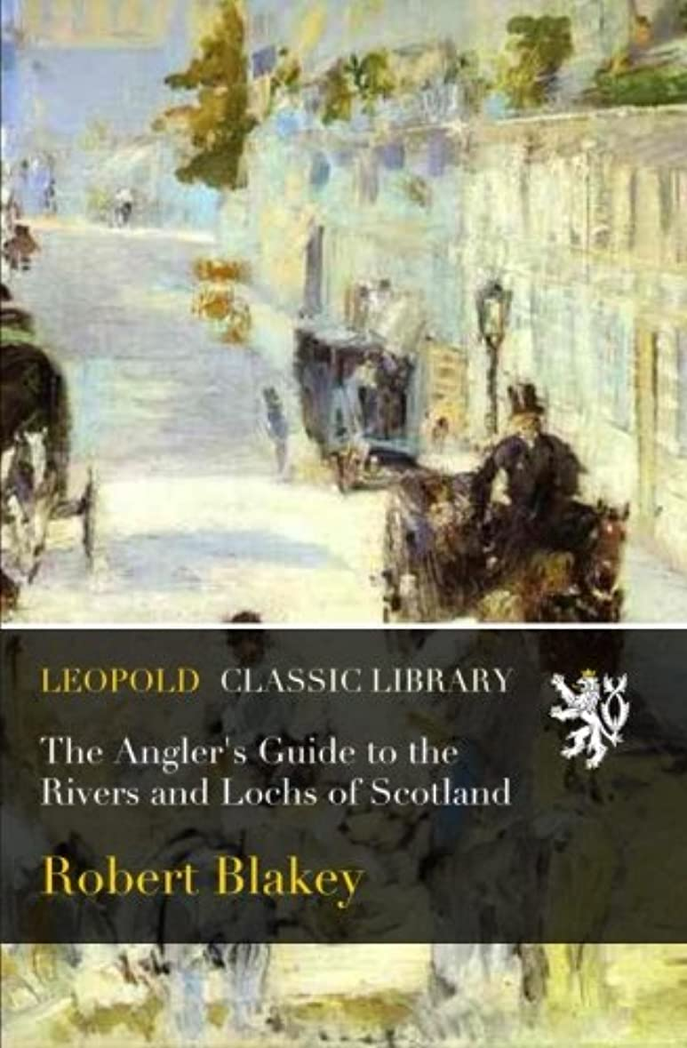 主権者統計的コンドームThe Angler's Guide to the Rivers and Lochs of Scotland