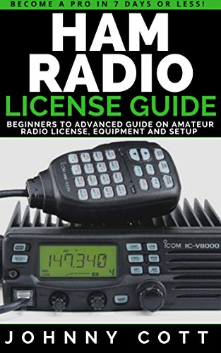 Ham Radio License Guide : Beginners To Advanced Guide On Amateur Radio License, Equipment and Setup (English Edition)